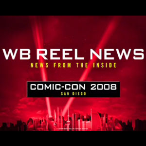 WB Reel News Podcast: Comic-Con 2008